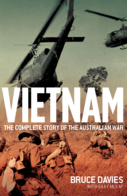 Vietnam: The complete story of the Australian war By: Bruce Davies with Gary McKay