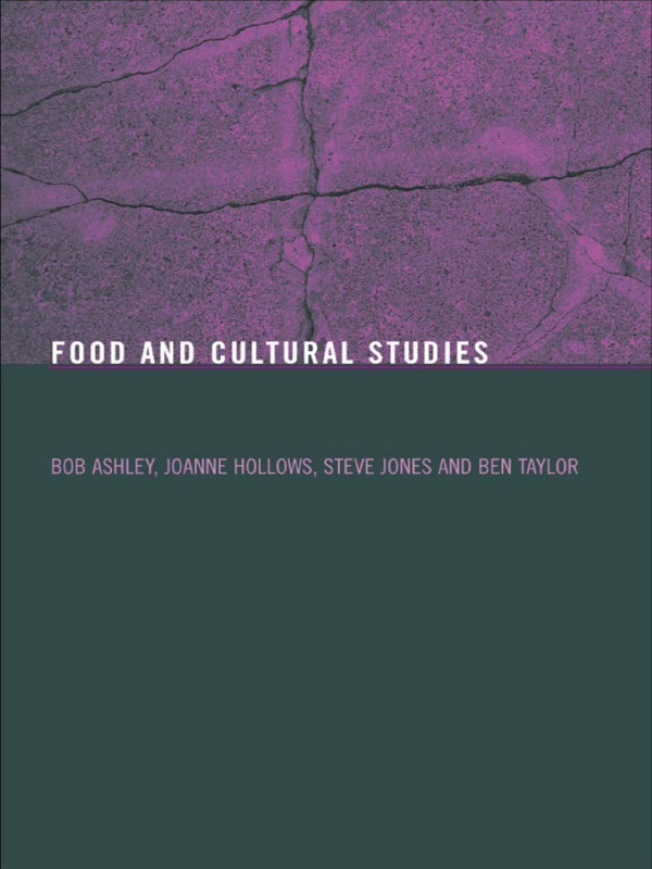 Food and Cultural Studies By: Ben Taylor,Bob Ashley,Joanne Hollows,Steve Jones