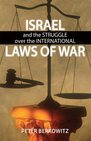Israel and the Struggle over the International Laws of War By: Peter Berkowitz
