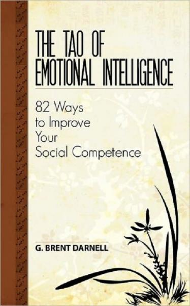 The Tao of Emotional Intelligence By: Brent Darnell