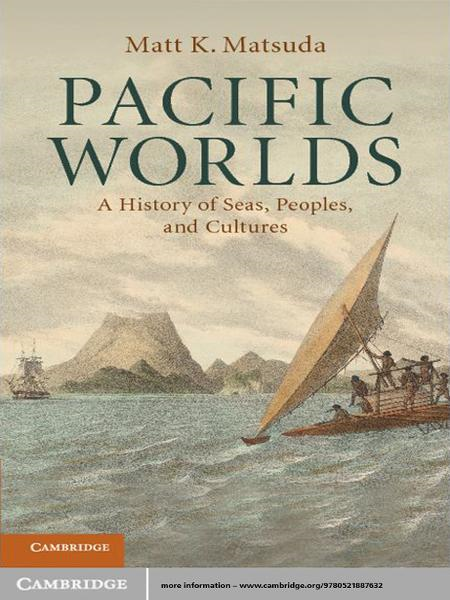 Pacific Worlds A History of Seas,  Peoples,  and Cultures
