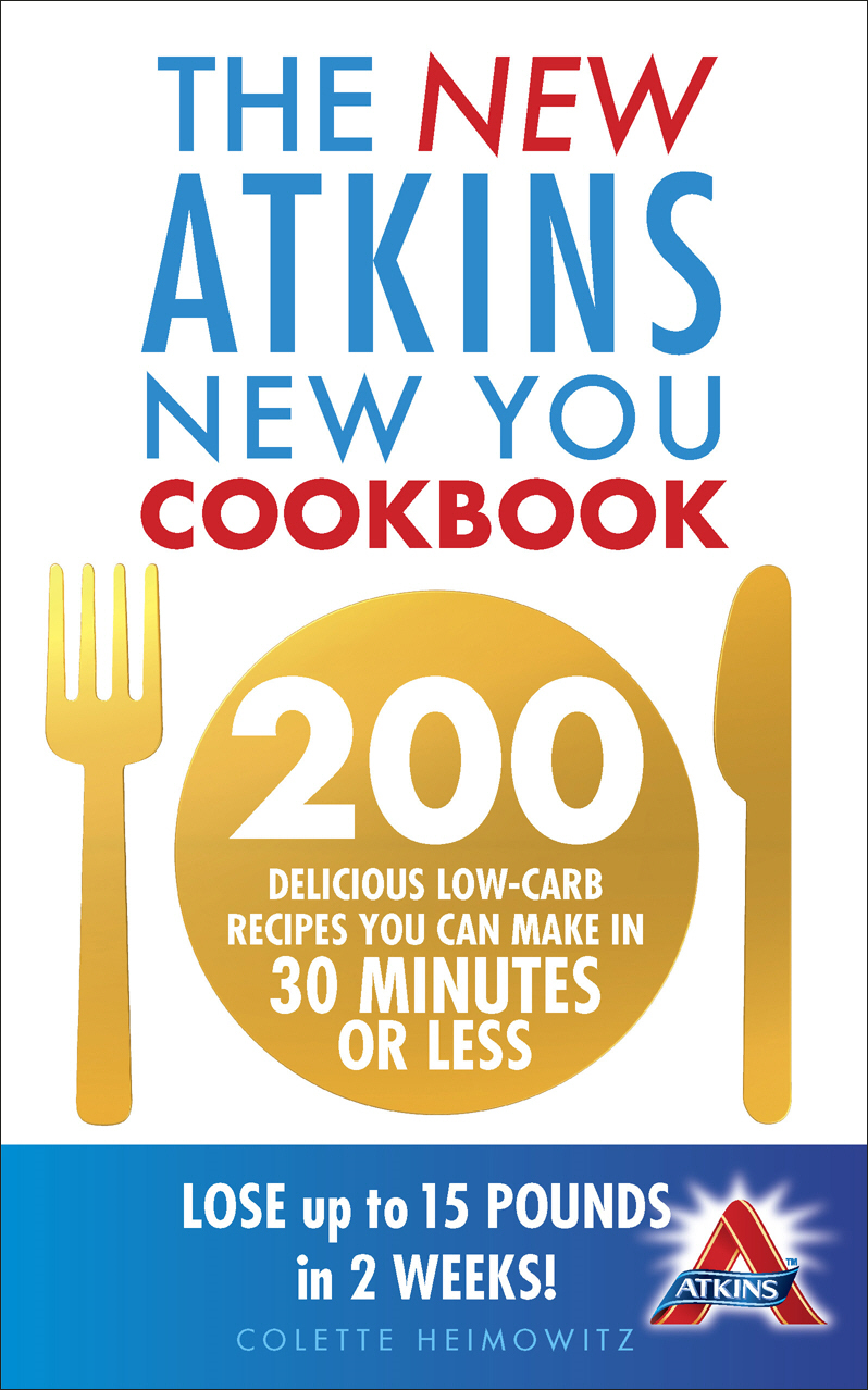 The New Atkins New You Cookbook 200 delicious low-carb recipes you can make in 30 minutes or less