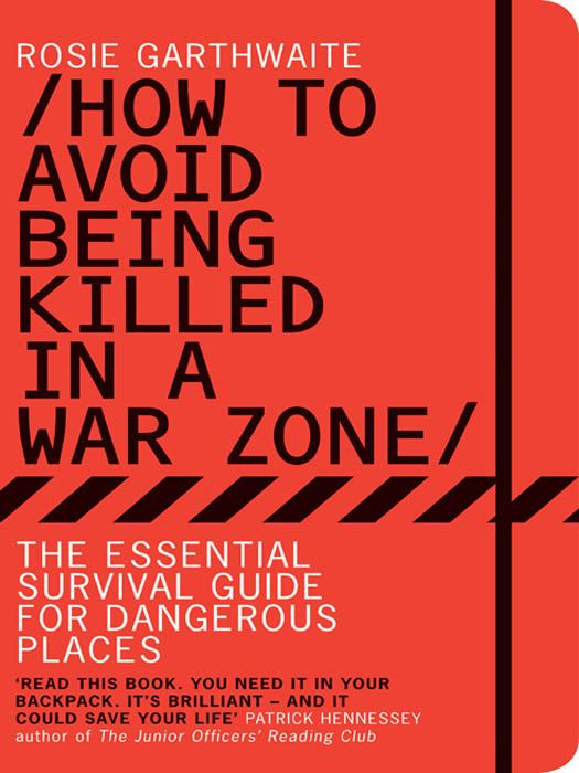 How to Avoid Being Killed in a War Zone The Essential Survival Guide for Dangerous Places