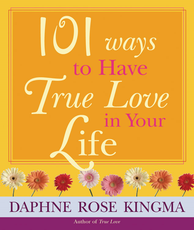 101 Ways To Have True Love In Your Life