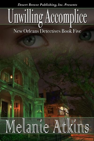 New Orleans Detectives Book Five: Unwilling Accomplice By: Melanie Atkins