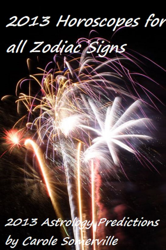 2013 Astrology Predictions for all Zodiac Signs By: Carole Somerville