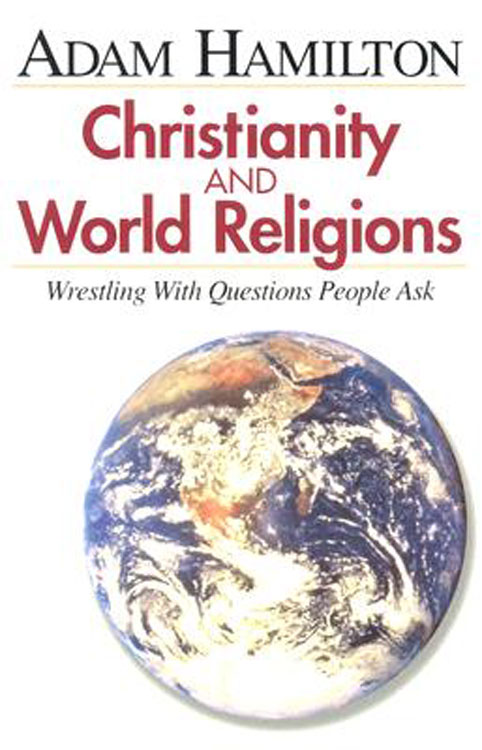 Christianity and World Religions - Participant's Book By: Adam Hamilton