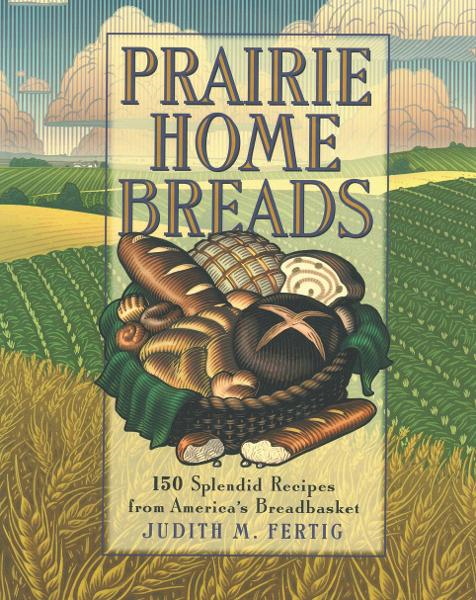 Prairie Home Breads By: Judith M. Fertig