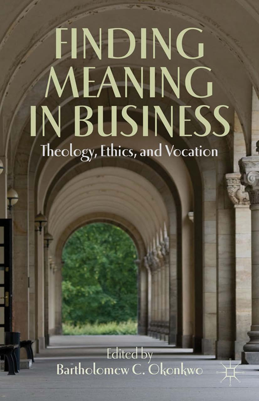 Finding Meaning in Business Theology,  Ethics,  and Vocation