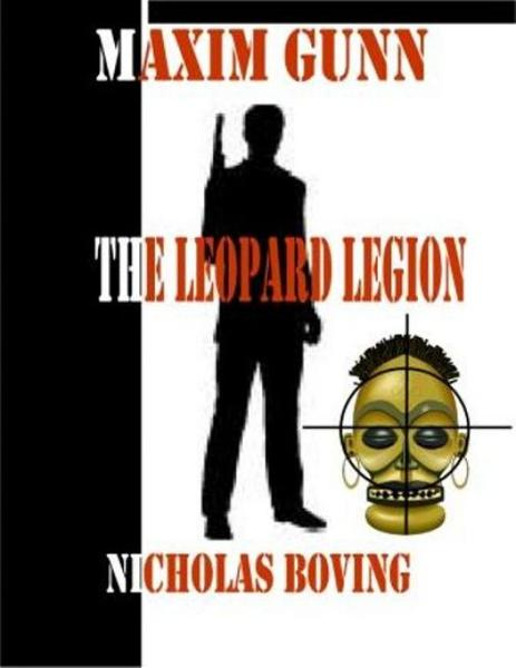 Maxim Gunn and the Leopard Legion By: Nicholas Boving