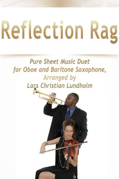 Reflection Rag Pure Sheet Music Duet for Oboe and Baritone Saxophone, Arranged by Lars Christian Lun