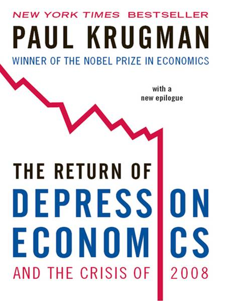 The Return of Depression Economics and the Crisis of 2008 By: Paul Krugman