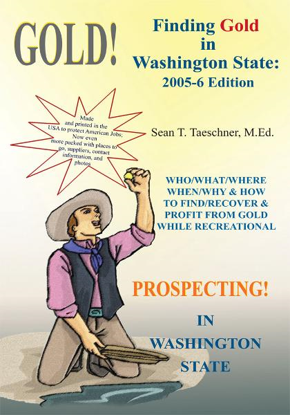 Finding Gold in Washington State: 2005-6 Edition By: Sean T. Taeschner, M.Ed.