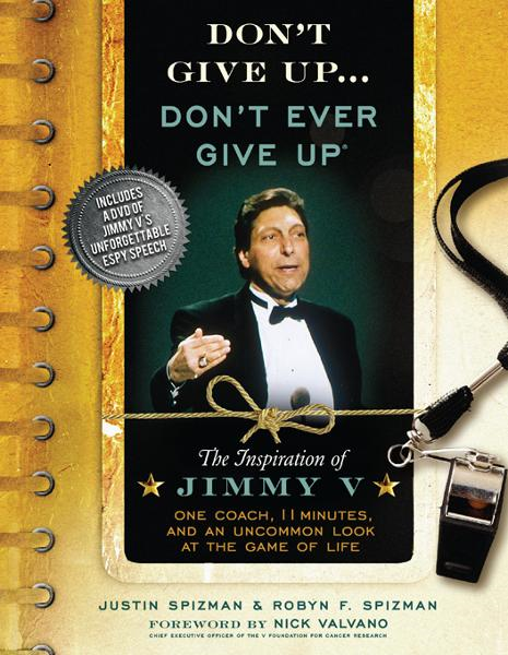 Don't Give Up...Don't Ever Give Up: The Inspiration of Jimmy V--One Coach, 11 Minutes, and an Uncommon Look at the Game of Life By: Justin Spizman,Nick Valvano,Robyn Spizman