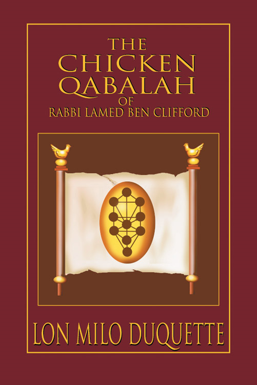 The Chicken Qabalah of Rabbi Lamed Ben Clifford: Dilettante's Guide to What You Do and Do Not Need to Know to Become a Qabalist By: DuQuette, Lon Milo