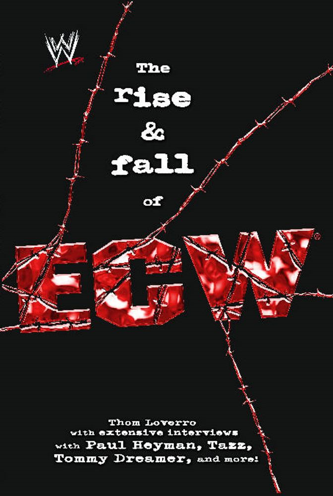 The Rise & Fall of ECW By: Thom Loverro