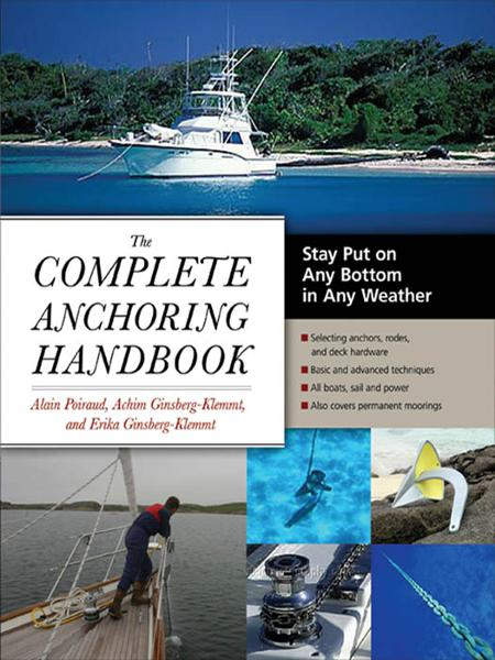 The Complete Anchoring Handbook : Stay Put on Any Bottom in Any Weather: Stay Put on Any Bottom in Any Weather