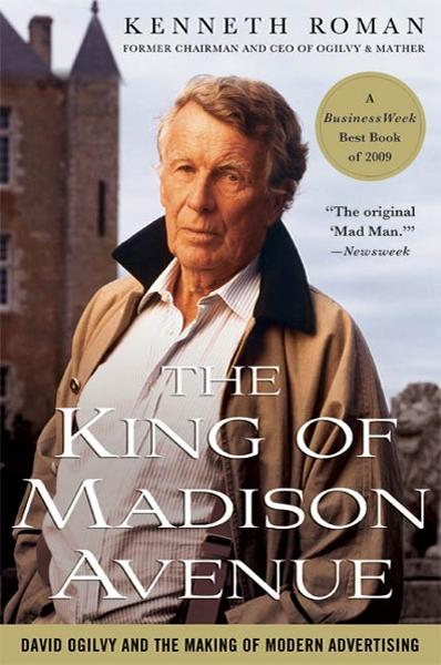 The King of Madison Avenue By: Kenneth Roman