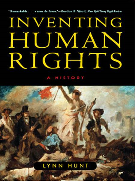 Inventing Human Rights: A History By: Lynn Hunt