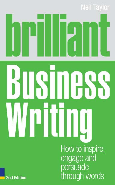 Brilliant Business Writing 2e How to inspire,  engage and persuade through words