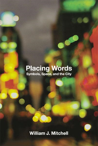 Placing Words: Symbols, Space, and the City By: William J. Mitchell