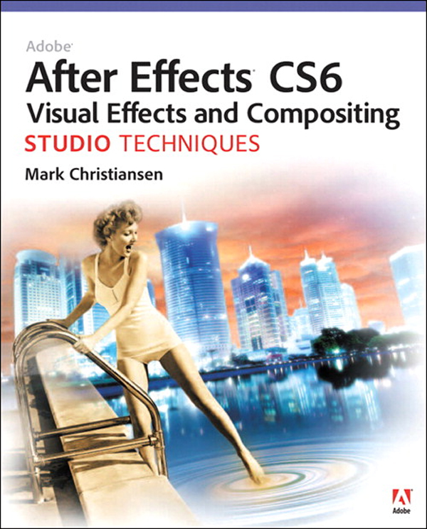 Adobe After Effects CS6 Visual Effects and Compositing Studio Techniques By: Mark Christiansen