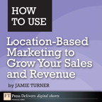 How to Use Location-Based Marketing to Grow Your Sales and Revenue By: Jamie Turner