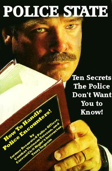 Police State: Ten Secrets The Police Don't Want You To Know! (How To Survive Police Encounters!) By: Terry Ingram