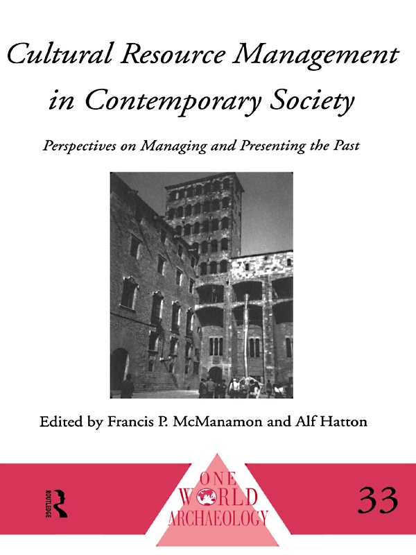 Cultural Resource Management in Contemporary Society Perspectives on Managing and Presenting the Past