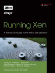 Running Xen: A Hands-On Guide to the Art of Virtualization