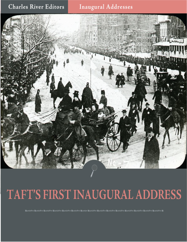 Inaugural Addresses: President William Tafts First Inaugural Address (Illustrated)