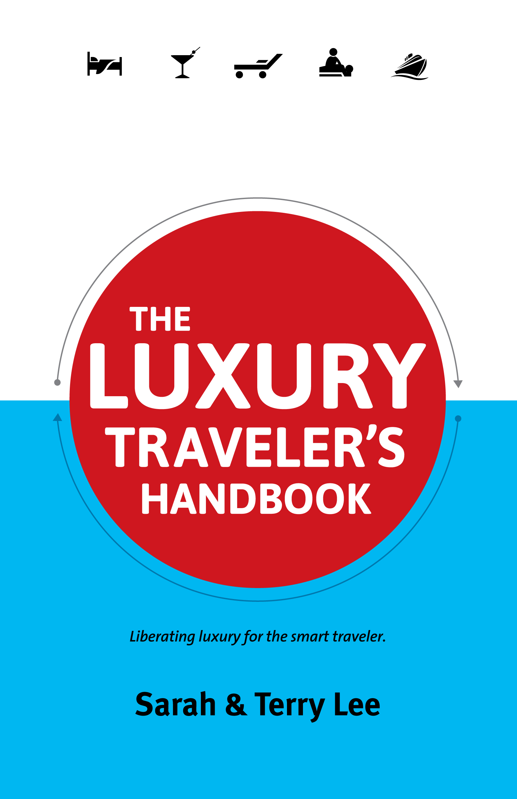 The Luxury Traveler's Handbook: Liberating luxury for the smart traveler. By: Sarah Lee,Terry Lee
