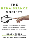 The Renaissance Society: How The Shift From Dream Society To The Age Of Individual Control Will Change The Way You Do Business: