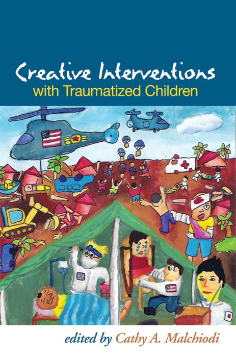 Creative Interventions with Traumatized Children By: