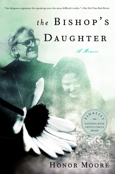 The Bishop's Daughter: A Memoir By: Honor Moore