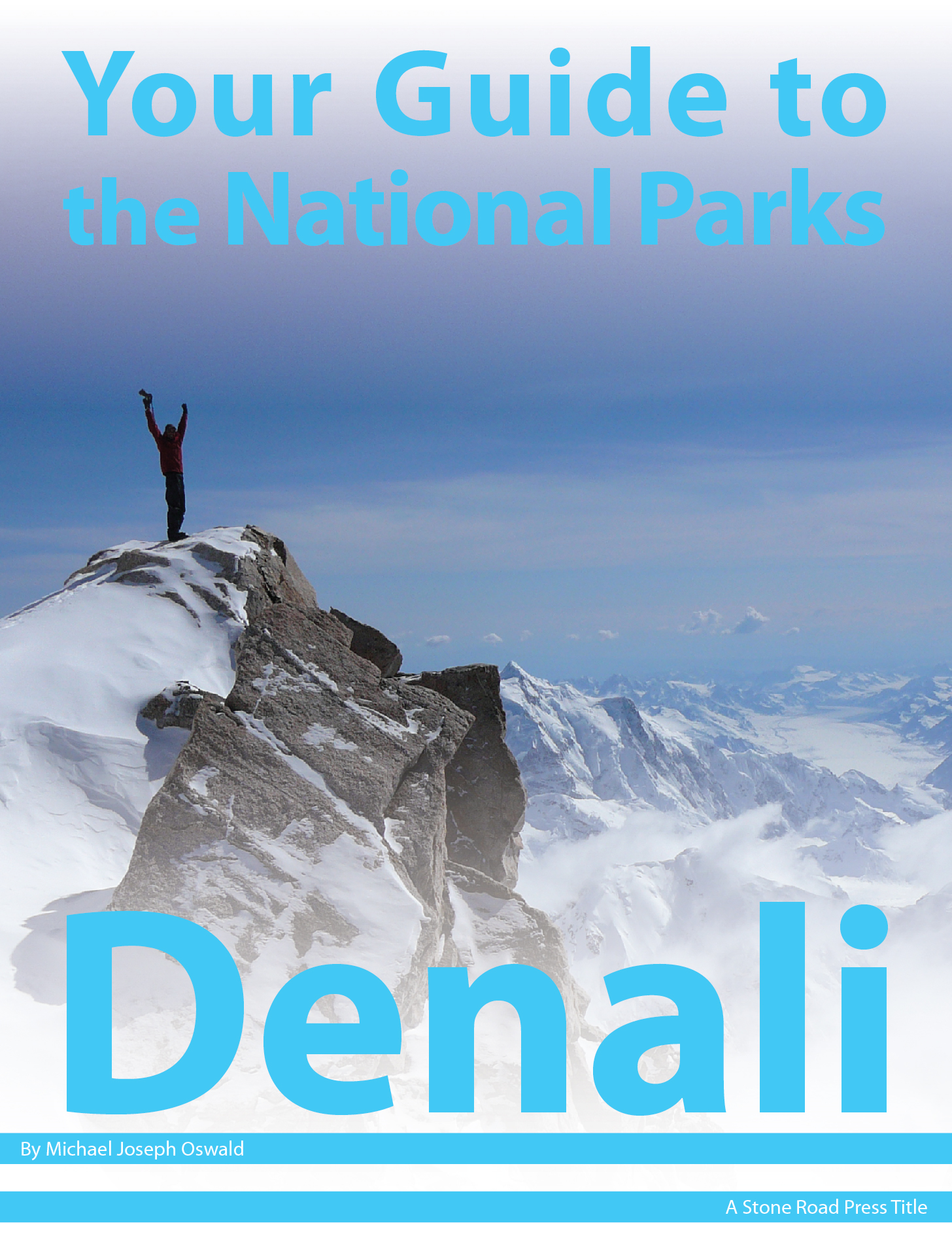 Your Guide to Denali National Park By: Michael Joseph Oswald