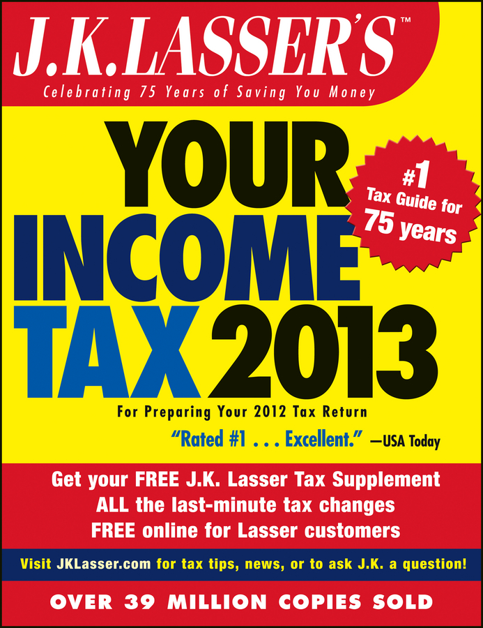 J.K. Lasser's Your Income Tax 2013 By: J.K. Lasser Institute