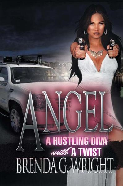 Angel: A Hustling Diva with a Twist By: Brenda G. Wright
