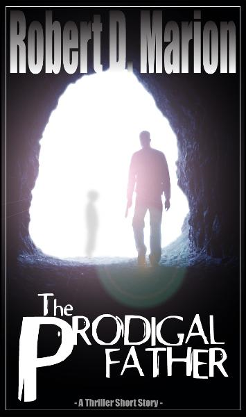 The Prodigal Father By: Robert Marion