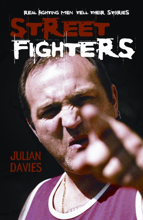 Streetfighters: Real Fighting Men Tell Their Stories By: Julian Davies