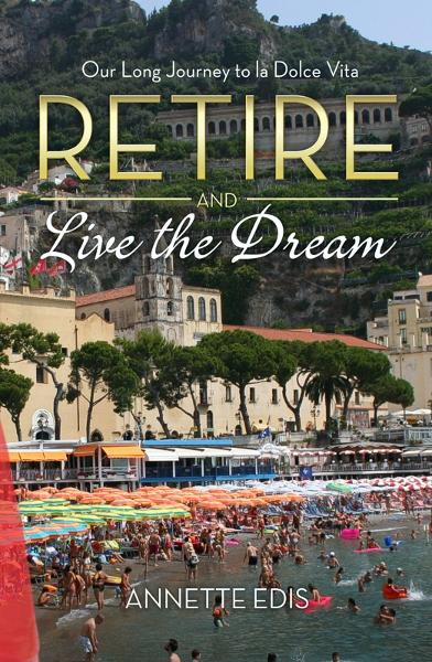Retire and Live the Dream By: Annette Edis