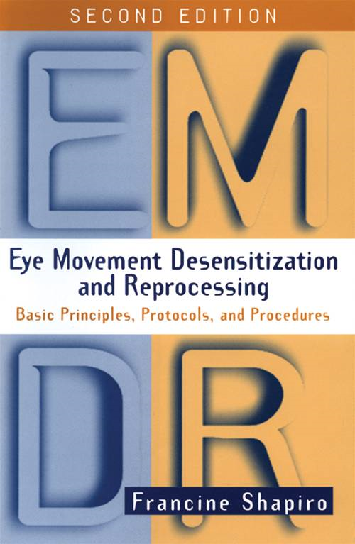 Eye Movement Desensitization and Reprocessing (EMDR), Second Edition By: Francine Shapiro, PhD, EMDR