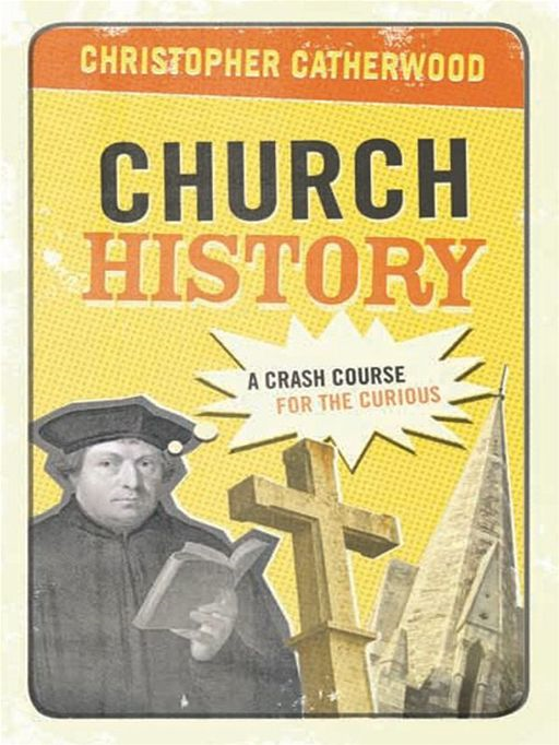 Church History: A Crash Course for the Curious By: Christopher Catherwood