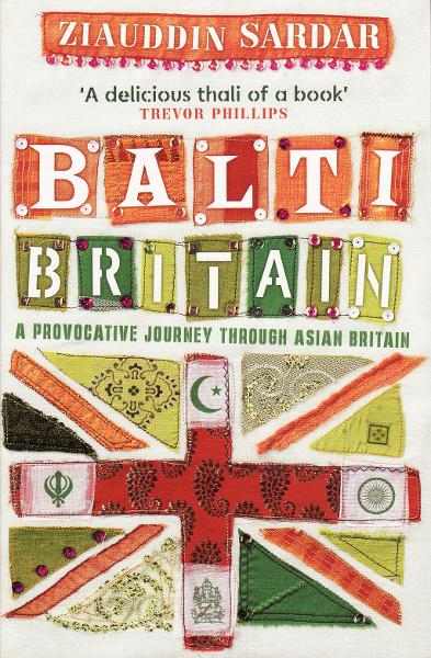 Balti Britain: A Provocative Journey Through Asian Britain By: Ziauddin Sardar