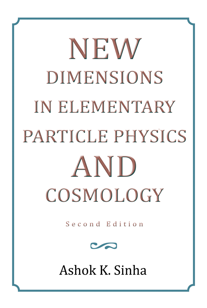 NEW DIMENSIONS IN ELEMENTARY PARTICLE PHYSICS AND COSMOLOGY Second Edition