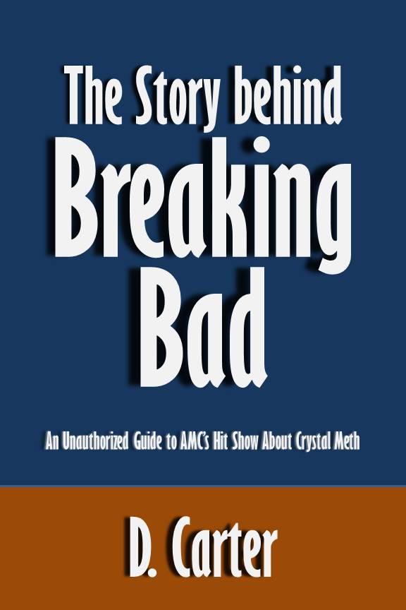 The Story behind Breaking Bad: An Unauthorized Guide to AMC's Hit Show About Crystal Meth [Article]