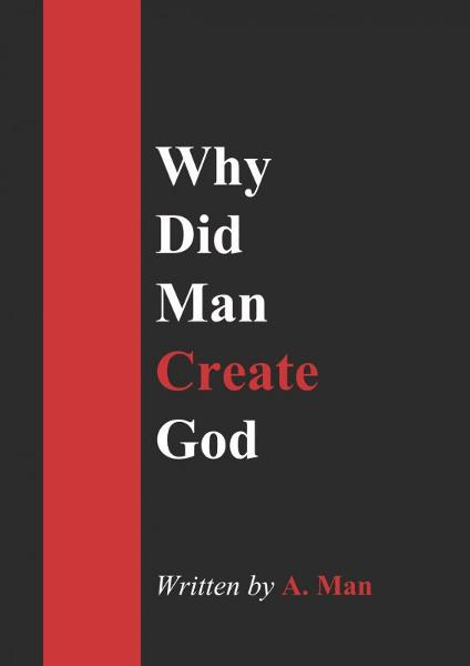 Why Did Man Create God