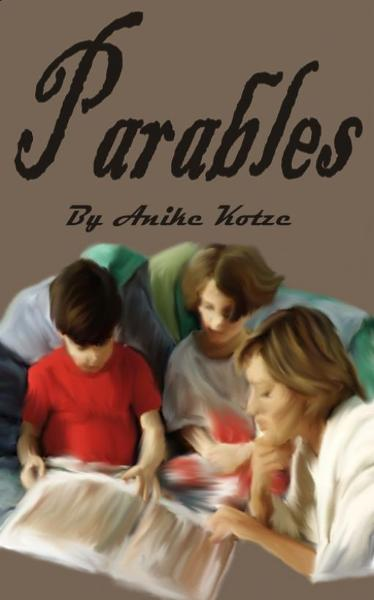 Parables By: Anike Kirsten