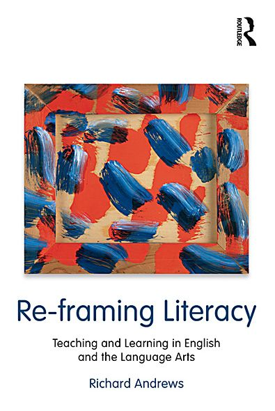 Re-framing Literacy: Teaching and Learning in English and the Language Arts