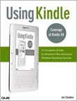 Using Kindle: A Complete Guide to Amazon's Revolutionary Wireless Reading Devices (Kindle DX, Kindle 2)